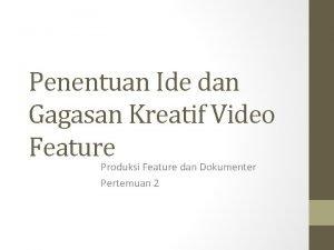 Penentuan Ide dan Gagasan Kreatif Video Feature Produksi