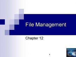 File Management Chapter 12 1 File Management File
