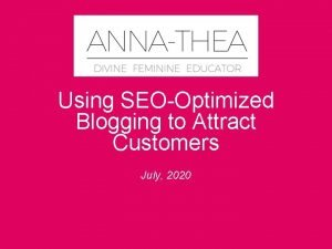 Using SEOOptimized Blogging to Attract Customers July 2020
