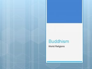 Buddhism World Religions Buddhism currently has about 376