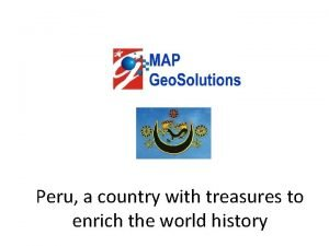 Peru a country with treasures to enrich the