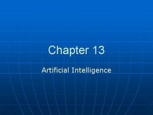 Chapter 13 Artificial Intelligence Introduction n n Artificial