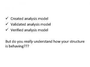 Created analysis model Validated analysis model Verified analysis