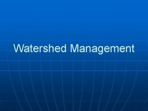 Watershed Management INTERNATIONALLY THE WATERSHED MANAGEMENT ALWAYS MEETS