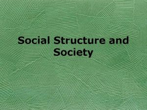 Social Structure and Society What is Social Structure