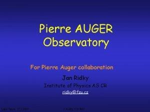 Pierre AUGER Observatory For Pierre Auger collaboration Jan