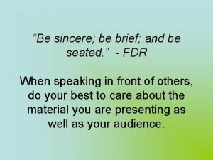 Be sincere be brief and be seated FDR