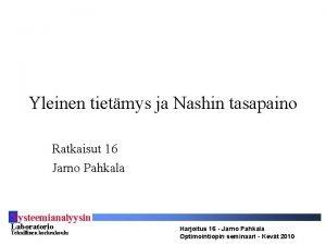 Yleinen tietmys ja Nashin tasapaino Ratkaisut 16 Jarno