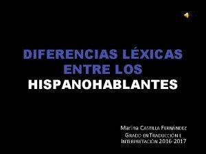 DIFERENCIAS LXICAS ENTRE LOS HISPANOHABLANTES Marina CASTILLA FERNNDEZ