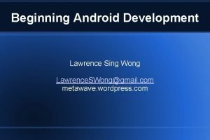 Beginning Android Development Lawrence Sing Wong Lawrence SWonggmail