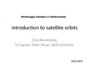 Monitoraggio Geodetico e Telerilevamento Introduction to satellite orbits