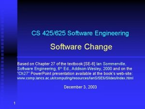 CS 425625 Software Engineering Software Change Based on