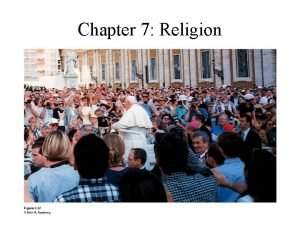 Chapter 7 Religion Key Question What is religion