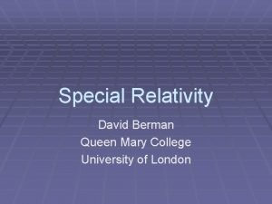 Special Relativity David Berman Queen Mary College University