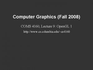 Computer Graphics Fall 2008 COMS 4160 Lecture 9