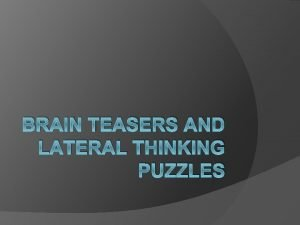 BRAIN TEASERS AND LATERAL THINKING PUZZLES What starts
