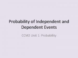Probability of Independent and Dependent Events CCM 2
