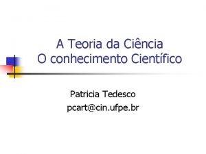A Teoria da Cincia O conhecimento Cientfico Patricia