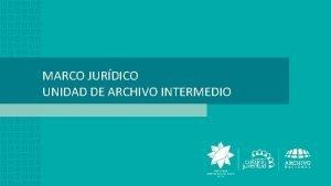 MARCO JURDICO UNIDAD DE ARCHIVO INTERMEDIO Ley 7202