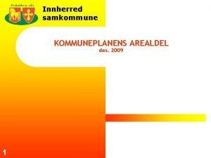 Innherred samkommune KOMMUNEPLANENS AREALDEL des 2009 1 www