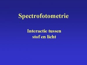 Spectrofotometrie Interactie tussen stof en licht Inleiding E