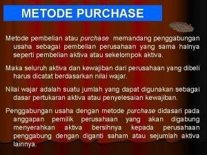 METODE PURCHASE Metode pembelian atau purchase memandang penggabungan