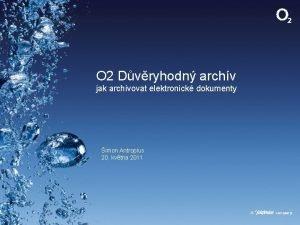O 2 Dvryhodn archv jak archivovat elektronick dokumenty