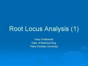 Root Locus Analysis 1 Hany Ferdinando Dept of
