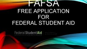 FAFSA FREE APPLICATION FOR FEDERAL STUDENT AID 2019