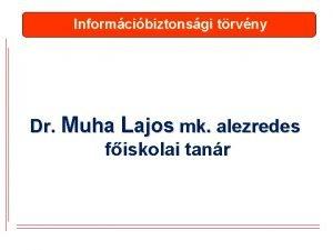 Informcibiztonsgi trvny Dr Muha Lajos mk alezredes fiskolai