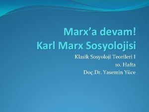 Marxa devam Karl Marx Sosyolojisi Klasik Sosyoloji Teorileri