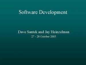 Software Development Dave Santek and Jay Heinzelman 27