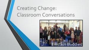 Creating Change Classroom Conversations Einstein Buddies Einstein Buddies