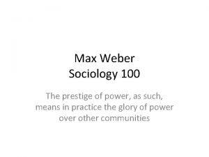 Max Weber Sociology 100 The prestige of power