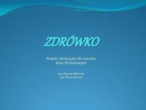 ZDRWKO Projekt edukacyjny dla uczniw klasy III gimnazjum