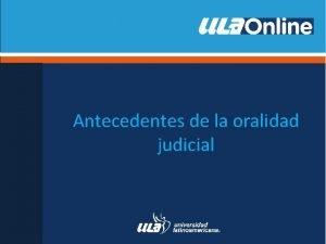 Antecedentes de la oralidad judicial Antecedentes internacionales Colombia