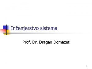 Inenjerstvo sistema Prof Dragan Domazet 1 Inenjerstvo sistema