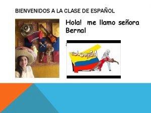 BIENVENIDOS A LA CLASE DE ESPAOL Hola me