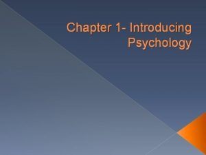 Chapter 1 Introducing Psychology Why Study Psychology Provides