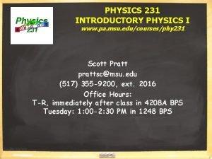 PHYSICS 231 INTRODUCTORY PHYSICS I www pa msu