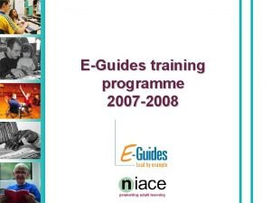 EGuides training programme 2007 2008 Programme aims The