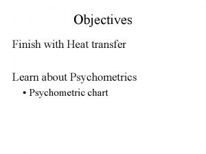 Objectives Finish with Heat transfer Learn about Psychometrics