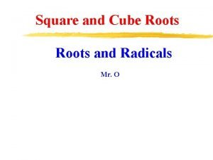 Square and Cube Roots and Radicals Mr O