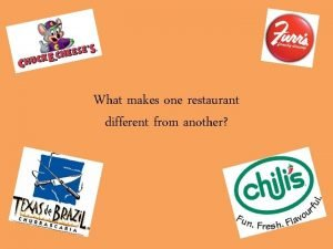 What makes one restaurant different from another Restaurant