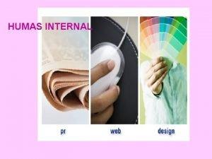 HUMAS INTERNAL Humas Internal berfokus pada hubungan dengan