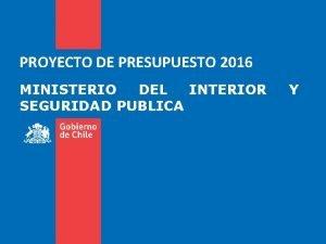 PROYECTO DE PRESUPUESTO 2016 MINISTERIO DEL INTERIOR SEGURIDAD