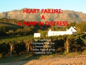 HEART FAILURE A A PUMP IN DISTRESS Dr