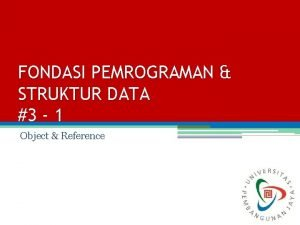 FONDASI PEMROGRAMAN STRUKTUR DATA 3 1 Object Reference