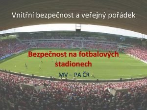 Vnitn bezpenost a veejn podek Bezpenost na fotbalovch