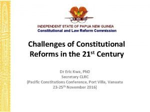 INDEPENDENT STATE OF PAPUA NEW GUINEA Constitutional and